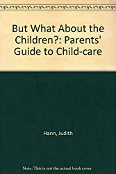 But What About the Children?: Parents' Guide to Child-care