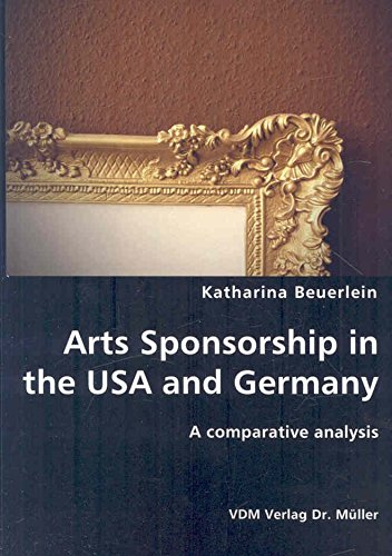 [(Arts Sponsorship in the USA and Germany)] [By (author) Katharina Beuerlein] published on (August, 2007)