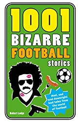 1001 Bizarre Football Stories