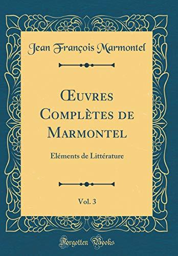 Oeuvres Complètes de Marmontel, Vol. 3: Éléments de Littérature (Classic Reprint) par Jean Francois Marmontel