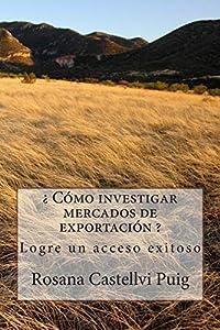 exportación: ¿ Cómo investigar mercados de exportación ?: Logre un acceso exitoso