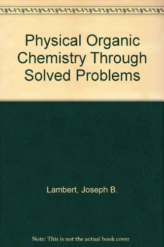 Physical Organic Chemistry Through Solved Problems