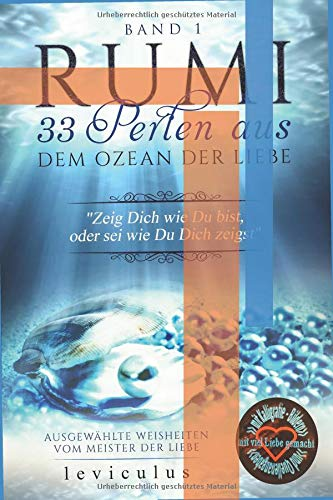 Rumi 33 Perlen aus dem Ozean der Liebe: Gedichte, Zitate, Weisheiten (Band, Band 1)