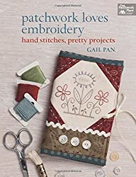 Patchwork Loves Embroidery: Hand Stitches, Pretty Projects by Gail Pan (2014-05-06)
