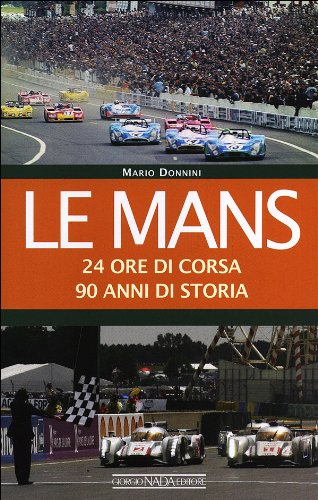 Le Mans. 24 ore di corsa. 90 anni di storia (Grandi corse su strada e rallies)