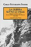 La guerra sotto le stelle. Episodi di guerra alpina: Stelvio, Ortler, Cevedale, San Matteo. 1915-1918