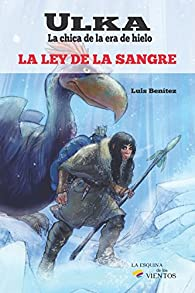 Ulka, la chica de la era de hielo: La ley de la sangre par Luis Benitez