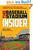 The Baseball Stadium Insider: A Dissection of All Thirty Ballparks, Legendary Players, and Memorable Moments