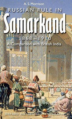 Russian Rule in Samarkand, 1868-1910: A Comparison with British India (Oxford Historical Monographs) por A. S. Morrison