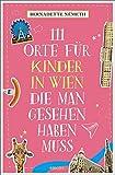 111 Orte f?r Kinder in Wien, die man gesehen haben muss: Reisef?hrer