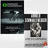 Complete Calisthenics and The New Encyclopedia of Modern Bodybuilding 2 Books Bundle Collection With Gift Journal - The Ultimate Guide to Bodyweight Exercises, The Bible of Bodybuilding, Fully Updated and Revised