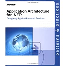 Application Architecture for .NET: Designing Applications and Services (Patterns & Practices)
