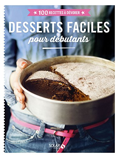 Desserts faciles pour débutants - 100 recettes à dévorer par Estérelle Payany