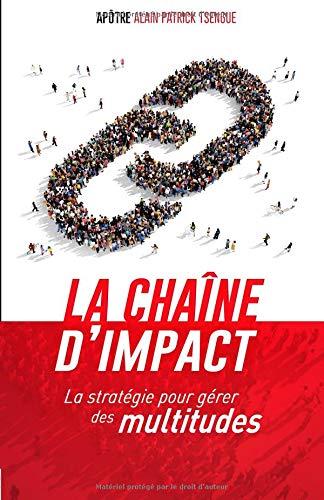La chaîne d'impact: La stratégie pour gérer des multitudes par Alain Patrick Tsengue