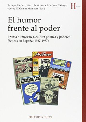 El humor frente al poder: Prensa humorística, cultura política y poderes fácticos en España (1927-1987) (HISTORIA)