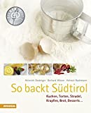 So backt Südtirol: Kuchen, Torten, Strudel, Krapfen, Brot, Desserts (So genießt Südtirol)