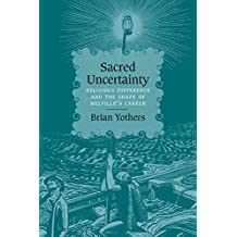 Sacred Uncertainty: Religious Difference and the Shape of Melville's Career (English Edition)