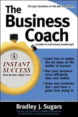 The Business Coach: A Millionaire Entrepreneuer Reveals the 6 Critical Steps to Business Success (Instant Success Series)