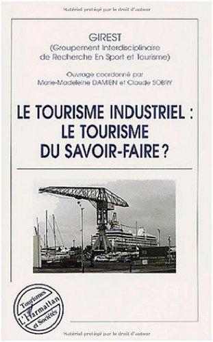Le tourisme industriel le tourisme du savoir-faire?