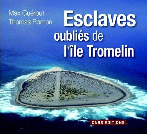 Tromelin. L'île aux esclaves oubliés par Max Guerout, Thomas Romon