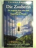 Die Zauberin. Die magische Reise einer Frau auf dem Yaqui- Weg des Wissens - Taisha Abelar