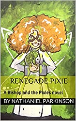 Renegade Pixie: A Bishop and the Pixies novel