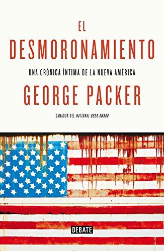 El desmoronamiento: Treinta años de declive americano por George Packer