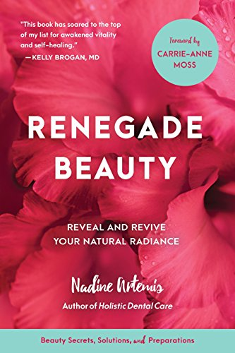 Renegade Beauty: Reveal and Revive Your Natural Radiance--Beauty Secrets, Solutions, and Preparations por Nadine Artemis
