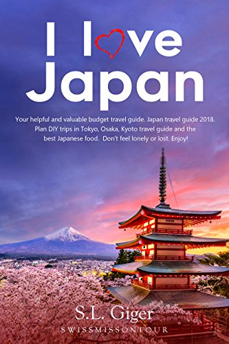 I love Japan: Your helpful  and valuable budget travel guide. Japan travel guide 2019. Plan DIY trips in Tokyo, Osaka, Kyoto travel guide and the best ... lonely or lost. Enjoy! (English Edition)