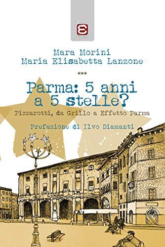Parma: 5 anni a 5 stelle?: Pizzarotti, da Grillo a Effetto Parma