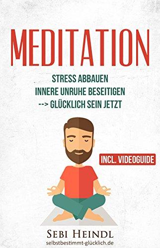 MEDITATION: Meditieren lernen für Anfänger und Skeptiker + VIDEOGUIDE im Buch mit einfachen Meditationstechniken + geführte Meditation für innere Ruhe ... Meditation lernen, Meditation Buddhismus)