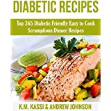 Diabetic Recipes: Top 365 Diabetic Friendly Easy to Cook Scrumptious Dinner Recipes (English Edition)