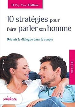10 stratégies pour faire parler son homme (Les maxi pratiques t. 136)