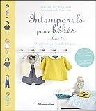 Intemporels pour bébés : Tome 2 : modèles et patrons de 0 à 3 ans...