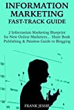 INFORMATION MARKETING FAST-TRACK GUIDE (2 Book Bundle for 2016): 2 Information Marketing Blueprint for New Online Marketers… Short Book Publishing & Painless Guide to Blogging (English Edition)