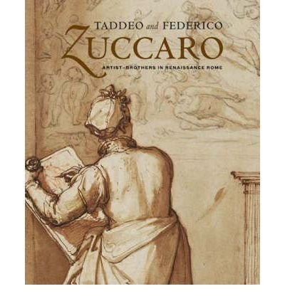 [Taddeo and Federico Zuccaro: Artist-brothers in Renaissance Rome] (By: Julian Brooks) [published: February, 2008]