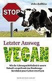 Letzter Ausweg vegan - Wie die Nahrungsmittelindustrie unsere Zukunf verspielt und eine Ernährungs-Revolution unser leben retten kann