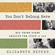 You Don't Belong Here: How Three Women Rewrote the Story of