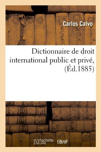 Dictionnaire de droit international public et privé, (Éd.1885)