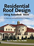 Residential Roof Design Using Autodesk® Revit®: For Beginning and Experienced Revit® Designers (English Edition)