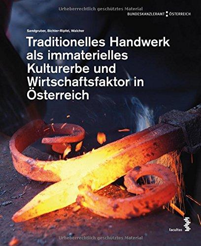 Traditionelles Handwerk als immaterielles Kulturerbe und Wirtschaftsfaktor in Österreich: Studie der Österreichischen UNESCO-Kommission im Auftrag des ... für Wissenschaft, Forschung und Wirtschaft