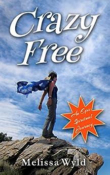 Crazy Free: An Epic Spiritual Journey (English Edition)