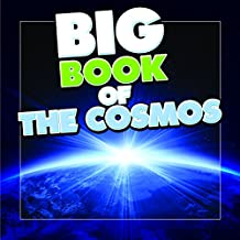 Big Book of the Cosmos for Kids: Our Solar System, Planets and Outer Space (Books For Kids Series)