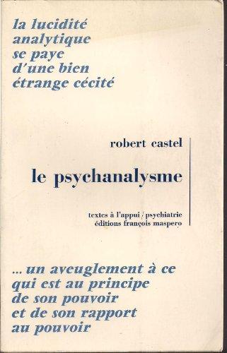 Le psychanalysme La lucidité analytique se paye d'une bien étrange cécité Un aveuglement à ce qui est au principe de pouvoir et de son rapport au pouvoir par Castel Robert