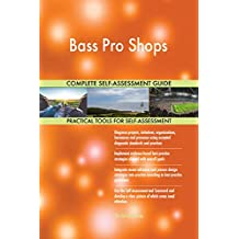 Bass Pro Shops All-Inclusive Self-Assessment - More than 710 Success Criteria, Instant Visual Insights, Comprehensive Spreadsheet Dashboard, Auto-Prioritized for Quick Results