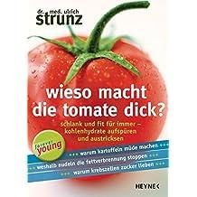 Wieso macht die Tomate dick?: Schlank und fit für immer - Kohlenhydrate aufspüren und austricksen