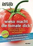Wieso macht die Tomate dick?: Schlank und fit für immer - Kohlenhydrate aufspüren und austricksen -