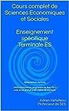 Cours complet de Sciences Economiques et Sociales  Enseignement spécifique Terminale ES:                     4ème édition enrichie  100% conforme au programme ... avec accès gratuit à des vidéos de méthode...