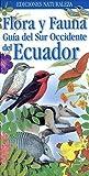 Flora y Fauna Guia del Sur Occidente del Ecuador