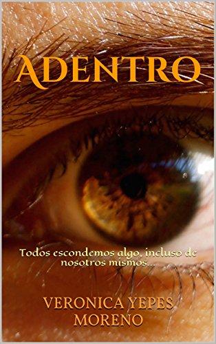 Adentro: Todos escondemos algo, incluso de nosotros mismos... por Veronica Yepes Moreno
